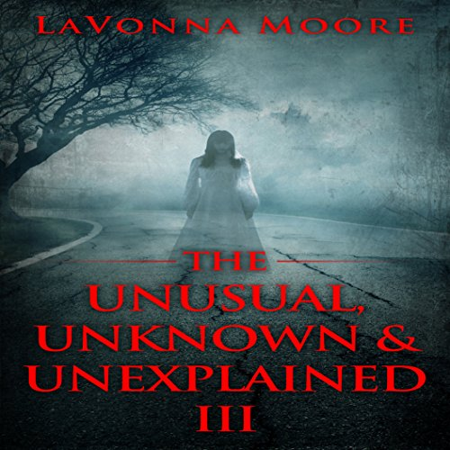 The Unusual, Unknown & Unexplained III audiobook cover art