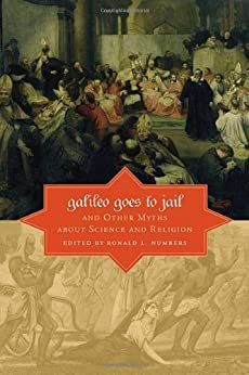 Galileo Goes to Jail and Other Myths about Science and Religion by [Ronald L. Numbers]