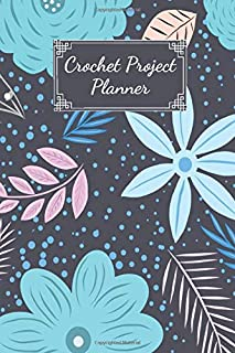 Crochet Project Planner: Crochet Project Journal Notebook. To Keep Tracking and Records Your Patterns, Designs, Crochet Stitches, ... Designs Project Stitch Hooker (100 Pages 6 x 9 )