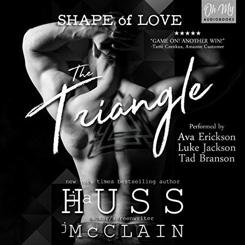 The Triangle     Shape of Love Series, Book 1              By:                                                                                                                                 JA Huss,                                                                                        Johnathan McClain                               Narrated by:                                                                                                                                 Tad Branson,                                                                                        Ava Erickson,                                                                                        Luke Jackson                      Length: 9 hrs and 32 mins     147 ratings     Overall 4.6