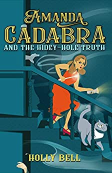 Amanda Cadabra and The Hidey-Hole Truth: A humorous British cozy mystery (The Amanda Cadabra Cozy Paranormal Mysteries Book 1) by [Holly Bell]