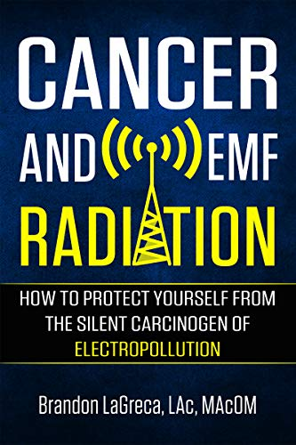 Cancer and EMF Radiation: How to Protect Yourself from the Silent Carcinogen of Electropollution by [Brandon LaGreca]