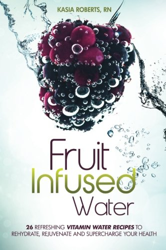 Cheap Fruit Infused Water: 26 Refreshing Vitamin Water Recipes to Rehydrate, Rejuvenate and Supercha...