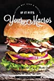 If It Fits Your Macros: The Ultimate Guide to IIFYM Flexible Diet: Burn Fat, Gain Energy and Build...