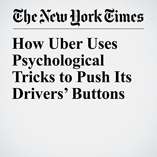 How Uber Uses Psychological Tricks to Push Its Drivers' Buttons copertina
