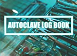Autoclave Log Book: Sterilization operator notebook | Record daily, weekly, monthly and quarterly...
