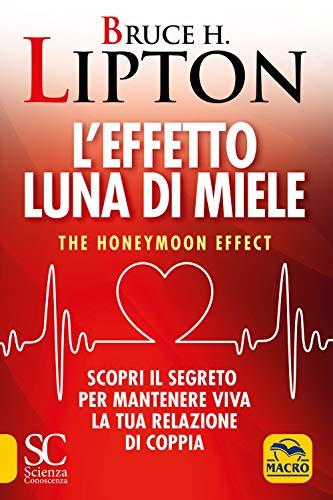 L'effetto luna di miele. The honeymoon effect. Scopri il segreto per mantenere viva la tua relazione di coppia