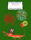 Fourth Of July Draw and Write: Funny Patriotic Writing and Drawing Journal for kids. Perfect gift for fun on the 4th July. 8.5 x 11 120 Pages