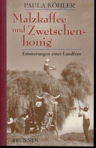 Malzkaffee und Zwetschenhonig, Erinnerungen einer Landfrau