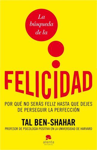 La búsqueda de la felicidad: Por qué no serás feliz hasta que dejes de perseguir la perfección (Sin colección)