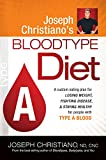 Joseph Christiano s Bloodtype Diet A: A Custom Eating Plan for Losing Weight, Fighting Disease & Staying Healthy for People with Type A Blood