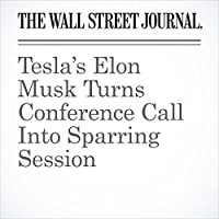 Tesla's Elon Musk Turns Conference Call Into Sparring Session's image