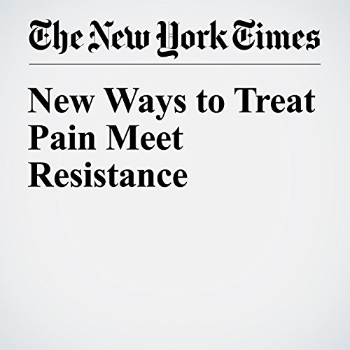 New Ways to Treat Pain Meet Resistance audiobook cover art