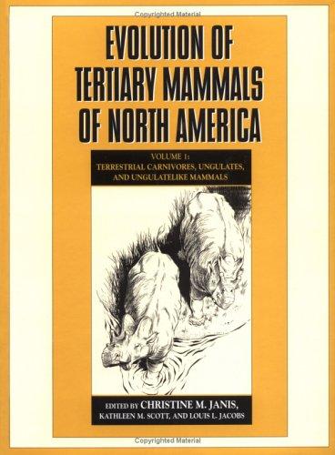 Evolution of Tertiary Mammals of North America: Volume 1, Terrestrial Carnivores, Ungulates, and Ungulate like Mammals