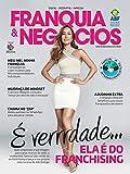 Revista Franquia & Negócios Ed. 85 - Sabrina Sato ; Rende-se ao franchising e lança a sua própria...