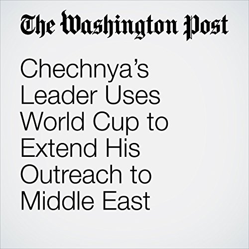 Chechnya's Leader Uses World Cup to Extend His Outreach to Middle East copertina