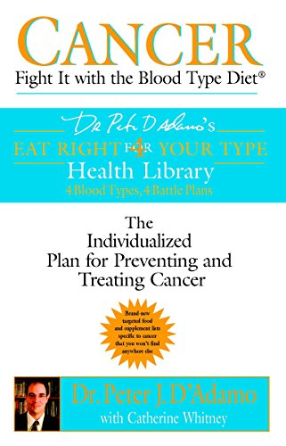Cancer: Fight It with the Blood Type Diet: The Individualized Plan for Preventing and Treating Cancer (Eat Right 4 Your Type) (Diet Chart For O Negative Blood Group)