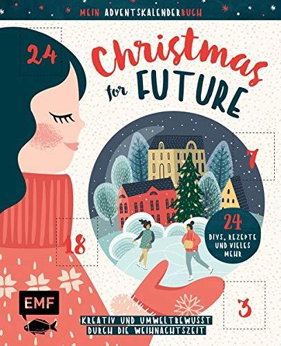 Mein Adventskalender-Buch: Christmas for Future – Kreativ und umweltbewusst durch die Weihnachtszeit: 24 DIYs, Rezepte und vieles mehr – Mit perforierten Seiten zum Auftrennen