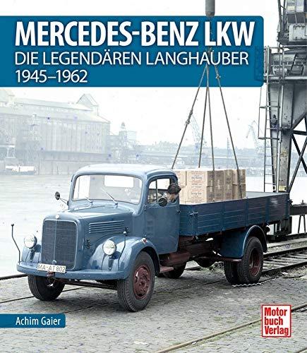 Mercedes-Benz LKW: Die legendären Langhauber 1945-1962