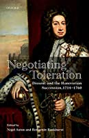 Negotiating Toleration: Dissent and the Hanoverian Succession, 1714-1760