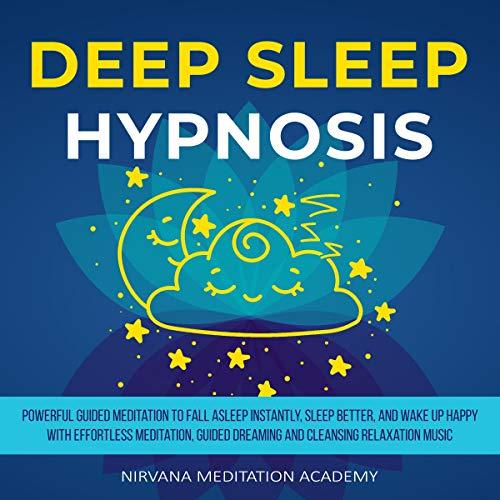 Deep Sleep Hypnosis Audiobook By Nirvana Meditation Academy cover art