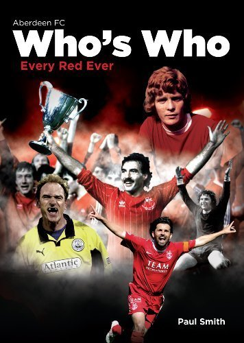 Aberdeen FC Who's Who: Every Red Ever (An A-Z of Dons) by Paul Smith (2012) Hardcover