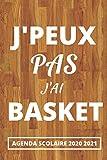 Agenda Scolaire 2020 2021 - J'peux pas j'ai BASKET: Agenda Semainier et Journalier pour Garcon et Fille Ado avec Emploi du temps, Calendrier, ... : Sport pour Basketteur | Couverture Parquet