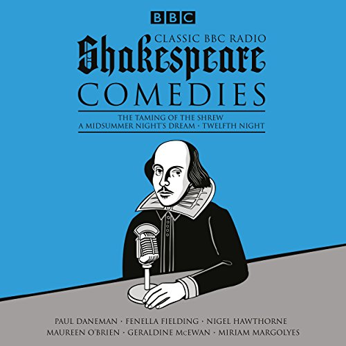 Classic BBC Radio Shakespeare: Comedies     The Taming of the Shrew; A Midsummer Night's Dream; Twelfth Night              By:                                                                                                                                 William Shakespeare                               Narrated by:                                                                                                                                 Paul Daneman,                                                                                        Fenella Fielding,                                                                                        Nigel Hawthorne,                   and others                 Length: 6 hrs and 41 mins     6 ratings     Overall 3.5