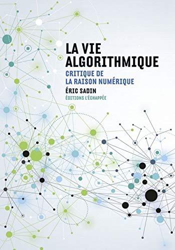 La Vie algorithmique: Critique de la raison numérique
