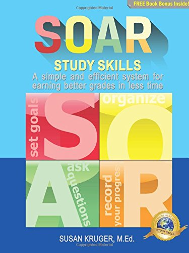 SOAR Study Skills; A Simple and Efficient System for Getting Better Grades in Less Time [Includes Online Access Code for