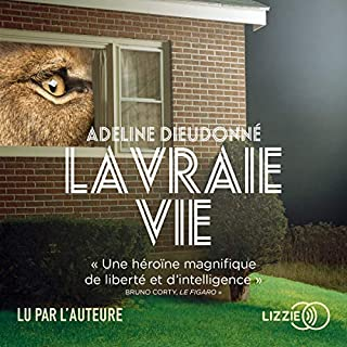 La vraie vie                   By:                                                                                                                                 Adeline Dieudonné                               Narrated by:                                                                                                                                 Adeline Dieudonné                      Length: 4 hrs and 17 mins     1 rating     Overall 5.0