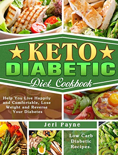 Keto Diabetic Diet Cookbook: Low Carb Diabetic Recipes. ( Help You Live Happily and Comfortable, Lose Weight and Reverse Your Diabetes )