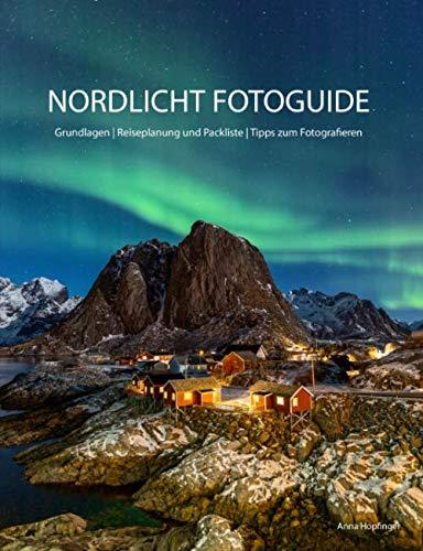 NORDLICHT FOTOGUIDE: Grundlagen | Reiseplanung und Packliste | Tipps zum Fotografieren