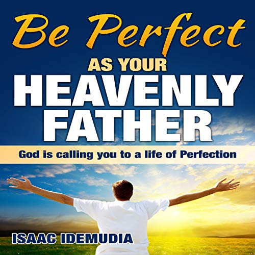 Be Perfect as Your Heavenly Father: God Is Calling You to a Life of Perfection Titelbild