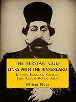 The Persian Gulf Links With the Hinterland: Bushehr, Borazjan, Kazerun, Banu Ka'b & Bandar Abbas