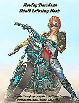Harley-Davidson Adult Coloring Book A collection of over 50 selected illustrations Motorcycles girls tattoos and skulls