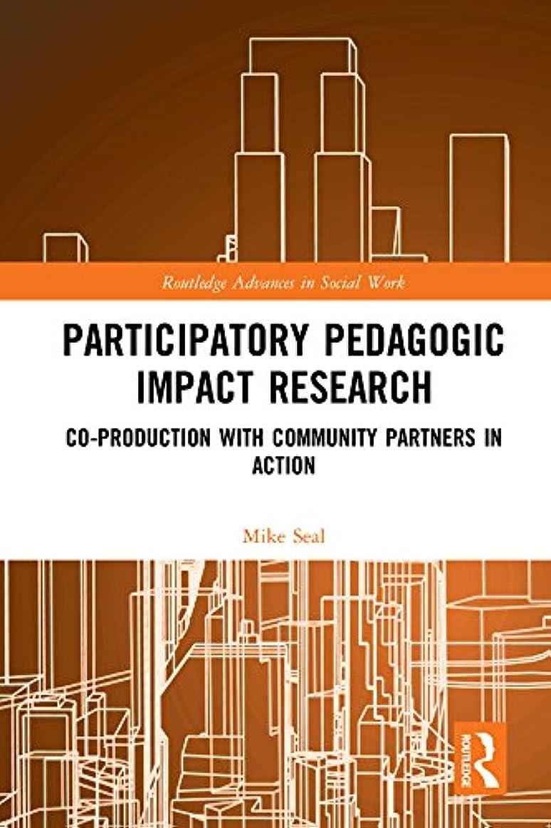 ボア花束主張Participatory Pedagogic Impact Research: Co-production with Community Partners in Action (Routledge Advances in Social Work) (English Edition)