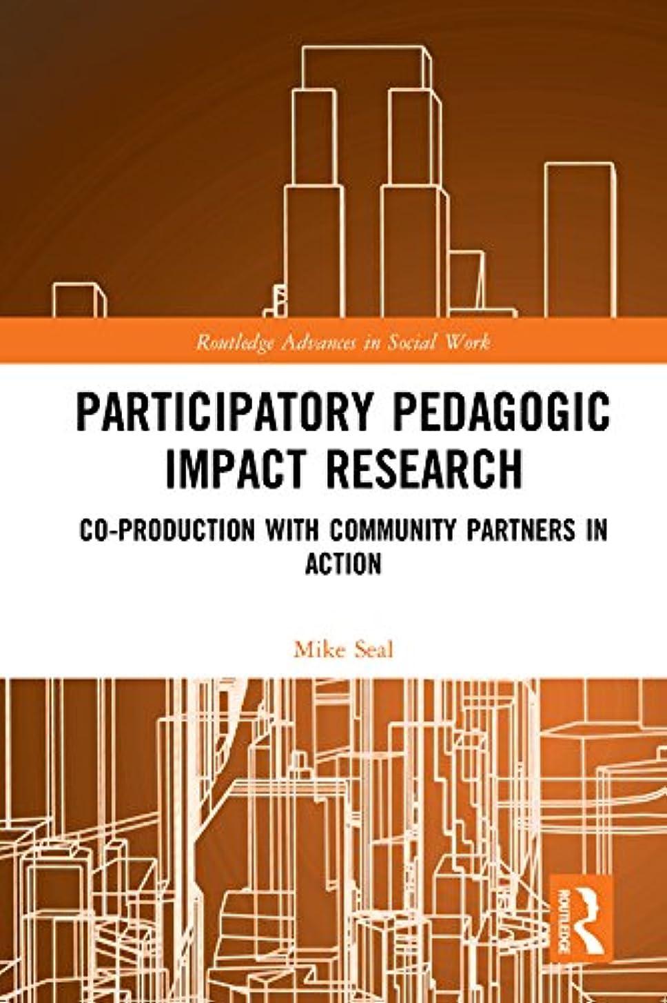 やむを得ないダースストレスParticipatory Pedagogic Impact Research: Co-production with Community Partners in Action (Routledge Advances in Social Work) (English Edition)