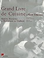 Le Grand Livre de Cuisine d'Alain Ducasse - Bistrots, Brasseries et Restaurants de Tradition d'Alain Ducasse