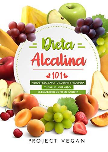 Dieta Alcalina 101: El Libro Completo Sobre la Dieta Alcalina para Principiantes: Pierde Peso, Sana tu Cuerpo y Recupera tu Salud Logrando el Equilibrio de pH en tu Dieta (100% Vegano)