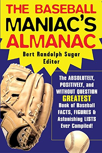 The Baseball Maniac's Almanac: Absolutely, Positively, and Without Question the Greatest Book of Baseball Facts, Figures, and Astonishing Lists Ever Compiled ... Positively & Without) (English Edition)