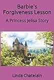 Barbie's Forgiveness Lesson: A Princess Jelisa Story