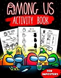 """Among Us Activity Book For Imposters: Playing And Learning With Many Flawless Games Of """"Among Us"""" - Learning, Coloring, Dot to Dot, Puzzles, Mazes, Word Search and More!"""