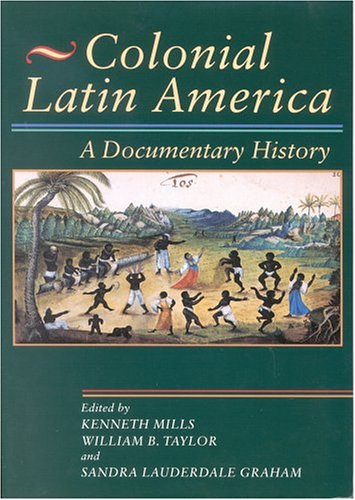 Compare Textbook Prices for Colonial Latin America: A Documentary History  ISBN 9780842029971 by Kenneth Mills,William B. Taylor,Sandra Lauderdale Graham