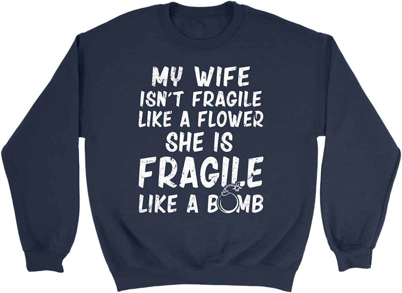 My Wife Isn't Fragile Like A Flower She is Fragile Like A Bomb Awesome Tshirt  Perfect Valentine or Shirts Sweatshirt