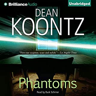 Phantoms                   By:                                                                                                                                 Dean Koontz                               Narrated by:                                                                                                                                 Buck Schirner                      Length: 14 hrs and 39 mins     2,004 ratings     Overall 4.1