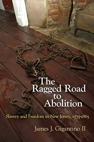 The Ragged Road to Abolition: Slavery and Freedom in New Jersey, 1775-1865 (English Edition)