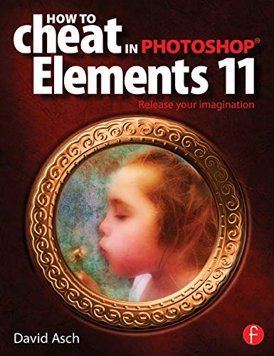 How To Cheat in Photoshop Elements 11: Release Your Imagination (English Edition)