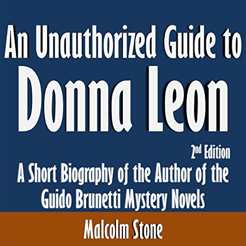An Unauthorized Guide to Donna Leon: A Short Biography of the Author of the Guido Brunetti Mystery Novels audiobook cover art