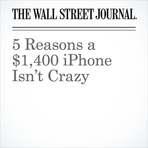 5 Reasons a $1,400 iPhone Isn't Crazy | Christopher Mims